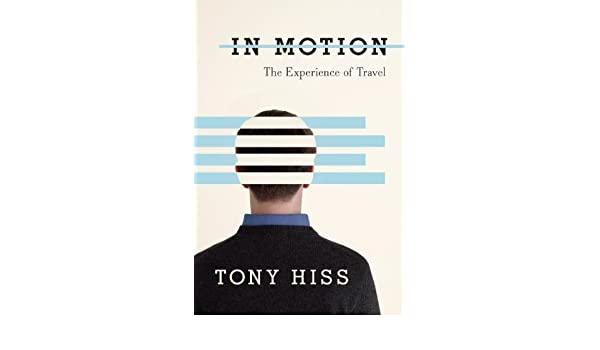 46cd6096210 Amazon.fr - In Motion: The Experience of Travel - Tony Hiss - Livres