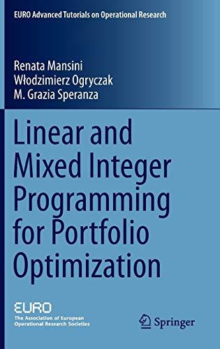 Linear and Mixed Integer Programming for Portfolio Optimization (EURO Advanced Tutorials on Operational Research) (Integer Programming)