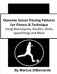 Dynamic Soccer Passing Patterns For Fitness & Technique: Using Mannequins, Hurdles, Sticks, Speed Rings and More by Marcus DiBernardo (2015-07-15)