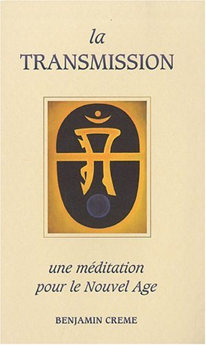 La transmission : une méditation pour le Nouvel Age par Benjamin Creme