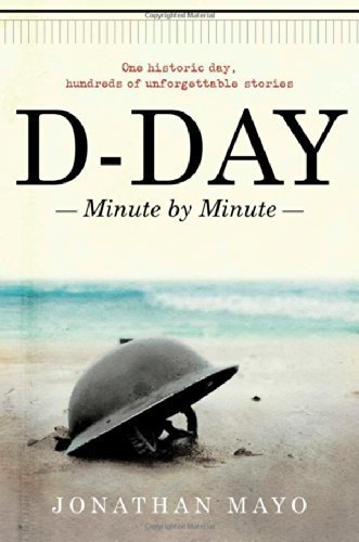 D-Day: Minute by Minute by Mayo, Jonathan (2014) Hardcover