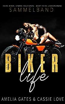 Biker Life: Ein Biker Liebesroman Sammelband von [Gates, Amelia, Love, Cassie]
