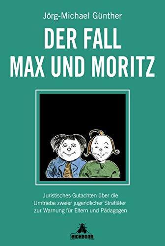 Der Fall Max & Moritz: Juristisches Gutachten über die Umtriebe zweier jugendlicher Straftäter zur Warnung für Eltern und P