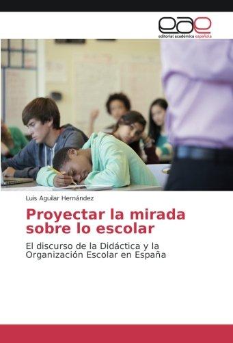 Proyectar la mirada sobre lo escolar: El discurso de la Didáctica y la Organización Escolar en España
