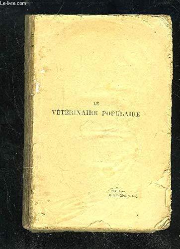 LE VETERINAIRE POPULAIRE TRAITE PRATIQUE DES PRINCIPALES MALADIES DES ANIMAUX DOMESTIQUES par GOMBAULT J.E.
