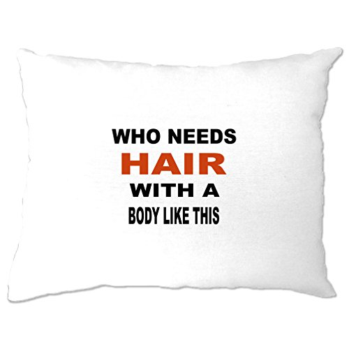 Wer benötigt Haar mit einem Körper so Bald Hairless lustigen Slogan Kissenbezuge