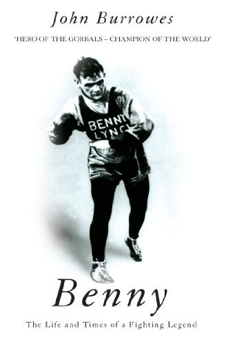 Benny: The Life And Times Of A Fighting Legend (Mainstream Sport): Written by John Burrowes, 2002 Edition, (Reprint) Publisher: Mainstream Publishing [Paperback]