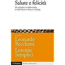 Salute e felicità: Gli indicatori, le determinanti, le sfide future in Italia e in Europa (Studi e ricerche)