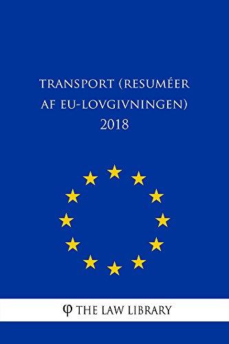 Transport (Resuméer af EU-lovgivningen) 2018 (Danish Edition) por The Law Library