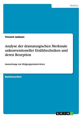 Analyse der dramaturgischen Merkmale unkonventioneller Erzähltechniken und deren Rezeption: Auswertung von Zielgruppeninterviews