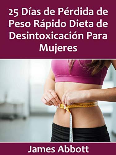 25 Días de Pérdida de Peso Rápido Dieta de Desintoxicación Para Mujeres por James Abbott