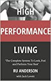 High Performance Living - The Complete Lifestyle Book With Healthy Recipes And Strength Training Programme (The HPL Series)