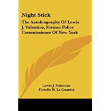 Night Stick: The Autobiography Of Lewis J. Valentine, Former Police Commissioner Of New York by Lewis J. Valentine (2007-03-01)