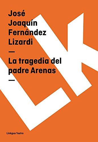 La tragedia del padre Arenas (Teatro) por José Joaquín Fernández Lizardi