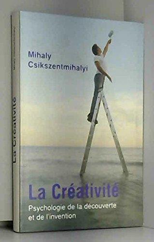 La crativit : Psychologie de la dcouverte et de l'invention de Mihaly Csikszentmihalyi,Claude-Christine Farny (Traduction) ( 4 mai 2006 )