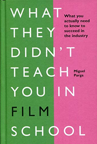 What They Didn't Teach You in Film School (What They Didnt Teach/in Schoo)