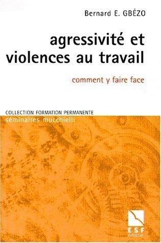 Agressivite et violences au travail comment y faire face de Gbezo, B. (2000) Broch
