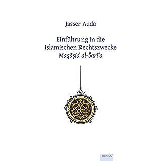 Einführung in die islamischen Rechtszwecke Maqasid al-Šari'a
