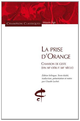 La Prise d'Orange.Chanson de geste (fin XIIe-dbut XIIIe sicle)