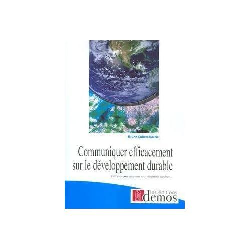 Communiquer efficacement sur le développement durable : De l'entreprise citoyenne aux collectivités durables...