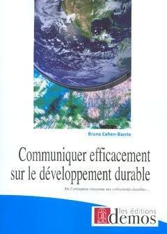 Communiquer efficacement sur le développement durable : De l'entreprise citoyenne aux collectivités durables.