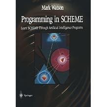 Programming in SCHEME: Learn SHEME Through Artificial Intelligence Programs by Watson, Mark (1996) Paperback
