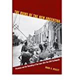 [( The Ruins of the New Argentina: Peronism and the Remaking of San Juan After the 1944 Earthquake )] [by: Mark Alan Healey] [Apr-2011]