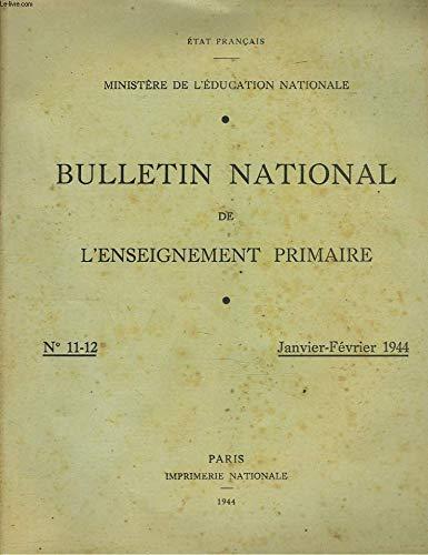 BULLETIN NATIONAL DE L'ENSEIGNEMENT PRIMAIRE N°11-12, JANV-FEV 1944. ELOGE DE L'IGNORANCE, par A. BONNARD/ LE MILIEU RURAL ET L'ENSEIGNEMENT DU CALCUL AU 2e CYCLE, par F. FOURRIER/ LE DESSIN INDUSTRIEL DANS LE PROGRAMME DU 2e CYCLE, par A. GATIGNOL/ ... par COLLECTIF
