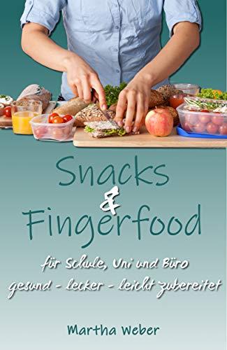 Snacks und Fingerfood. Für Schule, Uni und Büro. gesund lecker leicht zubereitet - Echt Gutes Salz