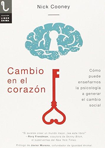 CAMBIO EN EL CORAZÓN: CÓMO PUEDE ENSEÑARNOS LA PSICOLOGÍA A GENERAR EL CAMBIO SOCIAL (LiberÁnima) por NICK COONEY