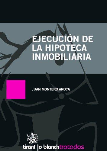 Ejecución de la hipoteca inmobiliaria por Juan Montero Aroca