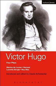 Victor Hugo: Four Plays: Marion de Lorme; Hernani; Lucretia Borgia; Ruy Blas par [Hugo, Victor]