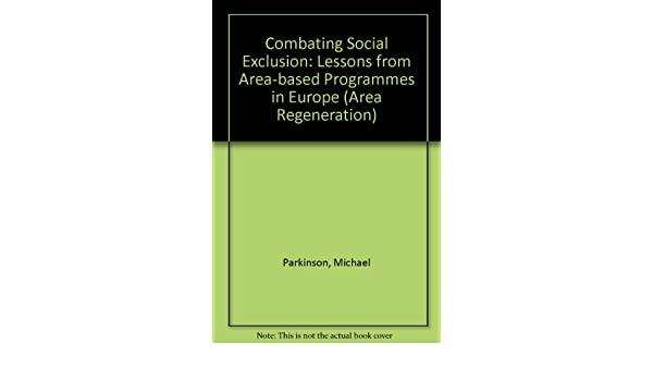 Combating social exclusion: Lessons from area-based programmes in Europe (Area Regeneration Series)
