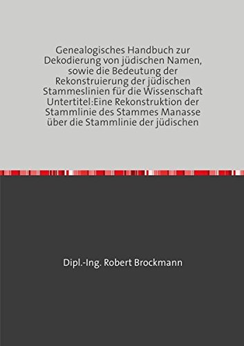 Genealogisches Handbuch zur Dekodierung von jüdischen Namen, sowie die Bedeutung der Rekonstruierung der jüdischen Stammeslinien für die Wissenschaft ... der jüdischen: III. Auflage (Erweitert)