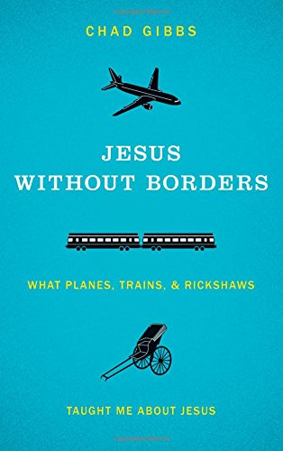 Jesus Without Borders: What Planes, Trains and Rickshaws Taught Me About Jesus