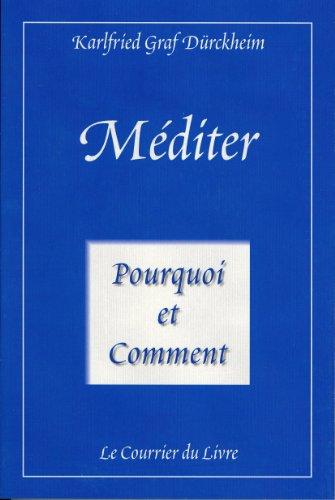 Méditer Pourquoi et comment : Vers la vie initiatique par Karlfried Graf Durckheim