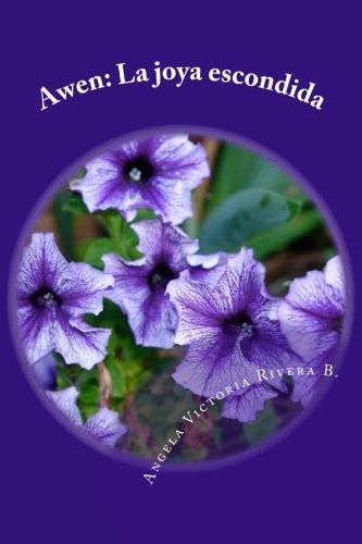 Awen: La joya escondida: Poesía y reflexión para el alma hambrienta de inspiracion por Angela Victoria Rivera Barajas