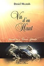 Vu d'en haut... Rencontre avec la Fraternité Galactique de Daniel Meurois