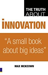 Truth About Innovation: A Small Book About Big Ideas by Max Mckeown (2008-09-11)