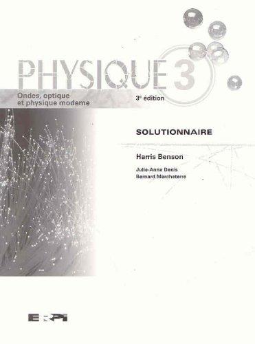 Physique 3: ondes, optique et physique moderne, 3e édition - solutionnaire