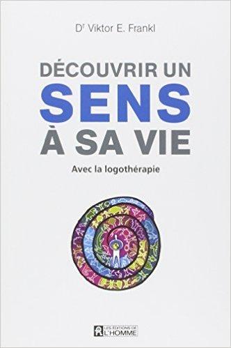 Découvrir un sens à sa vie NE revue et augmentée de Viktor e Frankl ,Clifford j Bacon (Traduction),Louise Drolet (Traduction) ( 1 août 2013 )