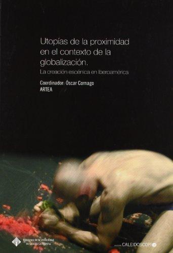 Utopías de la proximidad en el contexto de la globalización: La creación escénica en Iberoamérica (CALEIDOSCOPIO) por Óscar Cornago Bernal