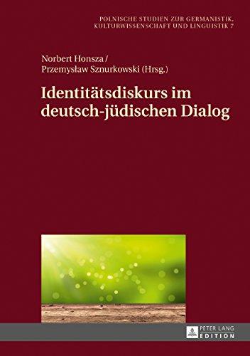 Identitaetsdiskurs im deutsch-juedischen Dialog (Europaeische Studien zur Germanistik, Kulturwissenschaft und Linguistik 7)