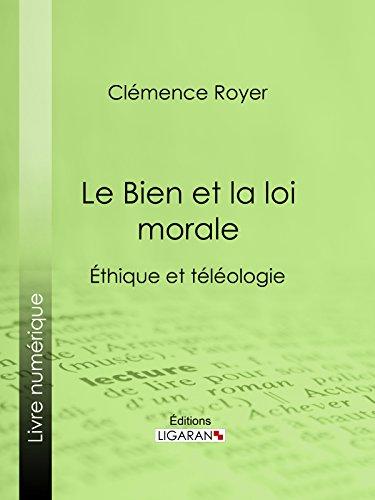 Le Bien et la loi morale: Éthique et téléologie par Clémence Royer