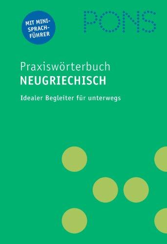 PONS Praxiswörterbuch Neugriechisch: Neugriechisch-Deutsch /Deutsch-Neugriechisch