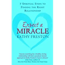 Expect a Miracle: 7 Spiritual Steps to Finding the Right Relationships by Kathy Freston (2004-02-02)