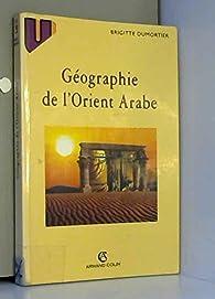 Géographie de l'Orient arabe par Brigitte Dumortier