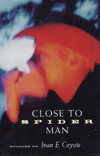 close-to-spider-man-by-ivan-e-coyote-7-feb-2001-paperback