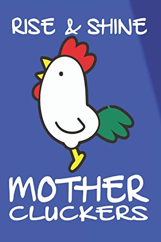 Rise And Shine Mother Cluckers: Funny Chicken Gift Composition Notebook Jotter 6