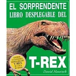 El sorprendente libro desplegable del T - Rex (NO FICCION)
